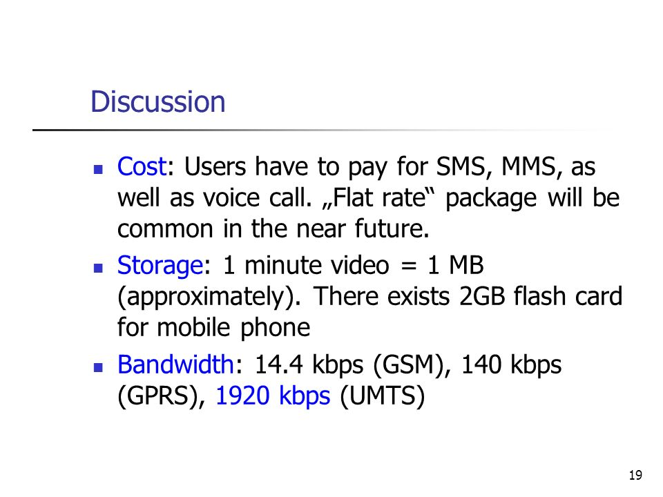 "Discussion Cost: Users have to pay for SMS, MMS, as well as voice call. ""Flat rate package will be common in the near future."
