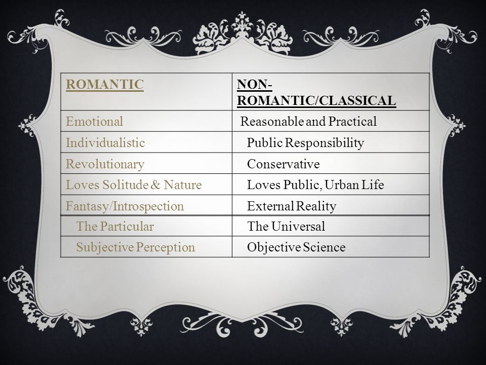 ROMANTIC NON-ROMANTIC/CLASSICAL. Emotional Reasonable and Practical. Individualistic
