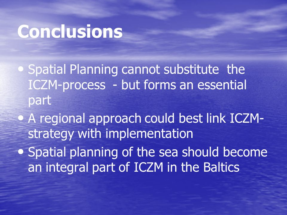 ConclusionsSpatial Planning cannot substitute the ICZM-process - but forms an essential part.