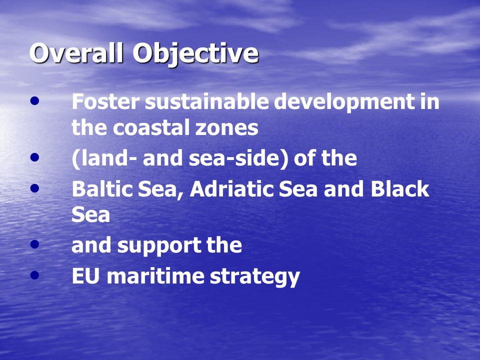 Overall Objective Foster sustainable development in the coastal zones