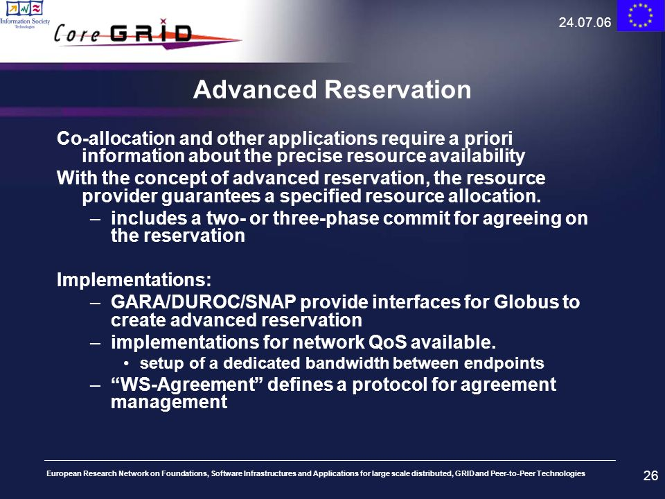 24.07.06Advanced Reservation. Co-allocation and other applications require a priori information about the precise resource availability.