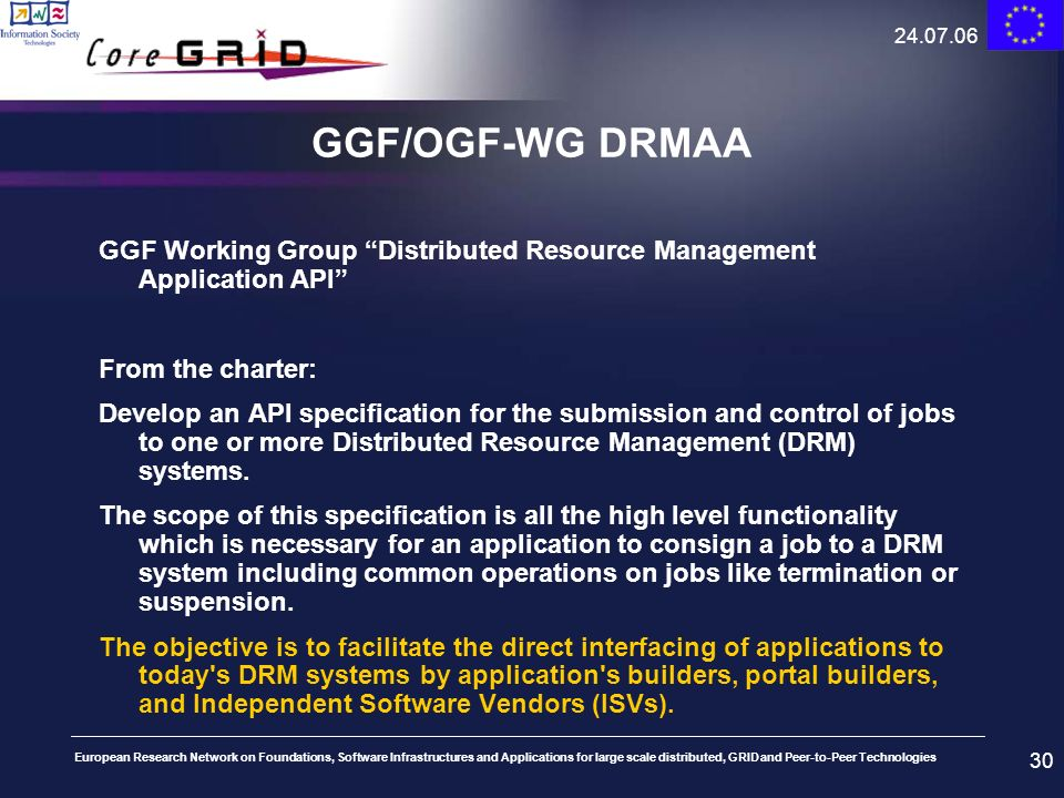 24.07.06 GGF/OGF-WG DRMAA. GGF Working Group Distributed Resource Management Application API From the charter:
