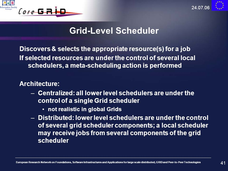 24.07.06Grid-Level Scheduler. Discovers & selects the appropriate resource(s) for a job.