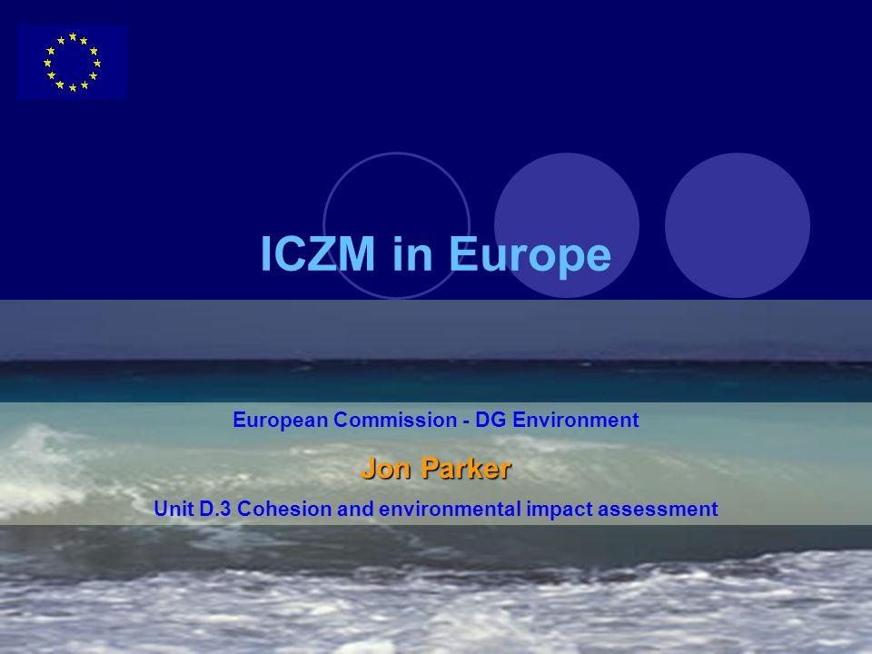 ICZM in Europe Jon Parker European Commission - DG Environment