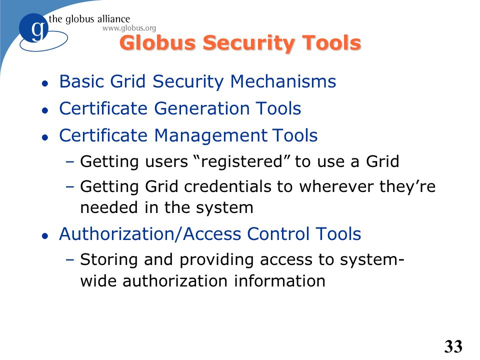 Globus Security Tools Basic Grid Security Mechanisms