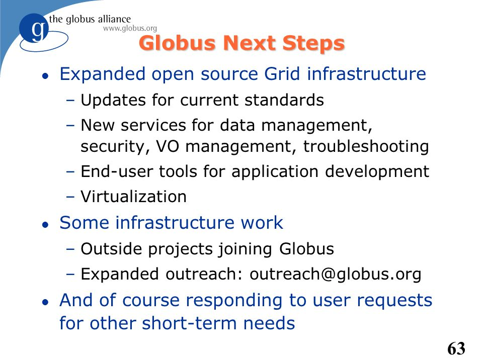 Globus Next Steps Expanded open source Grid infrastructure