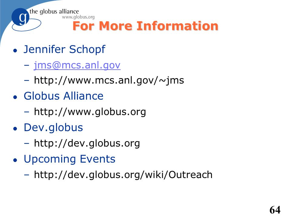 For More Information Jennifer Schopf Globus Alliance Dev.globus