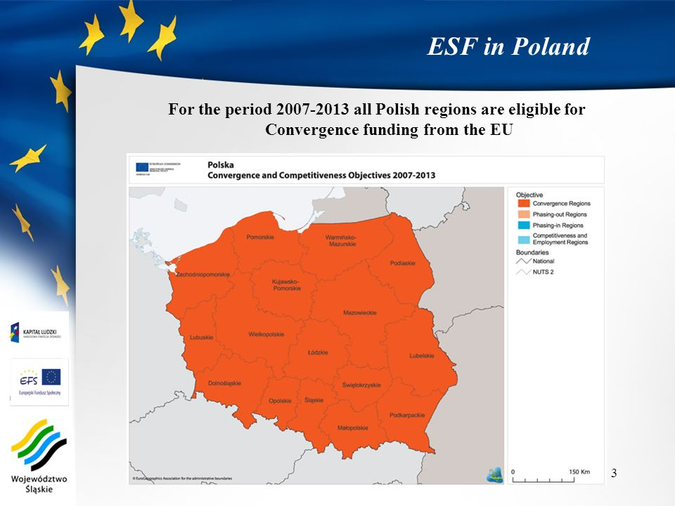 ESF in Poland For the period 2007-2013 all Polish regions are eligible for Convergence funding from the EU.