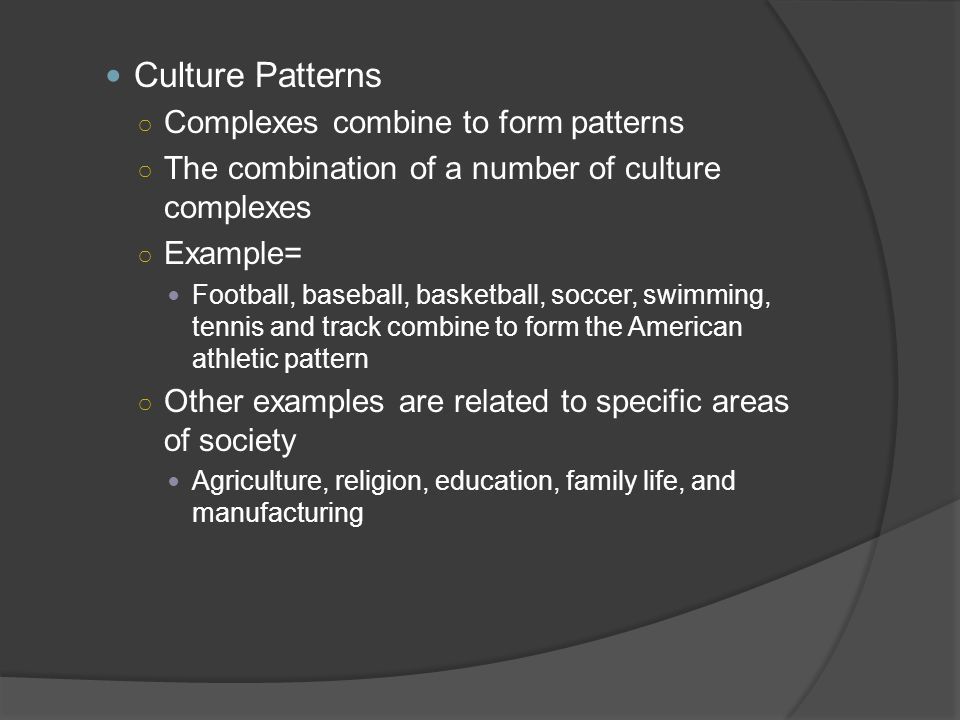 Culture Patterns Complexes combine to form patterns
