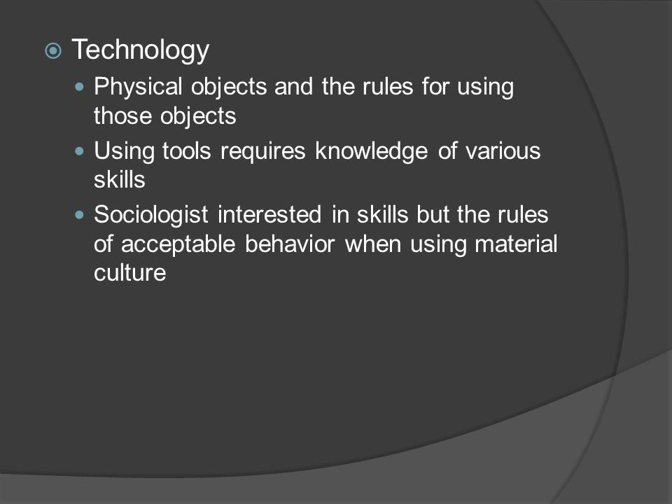 Technology Physical objects and the rules for using those objects