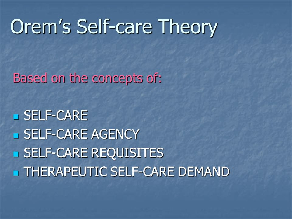 orem theory Orem's theory self-care deficit theory by:- firoz qureshi dept psychiatric nursing.
