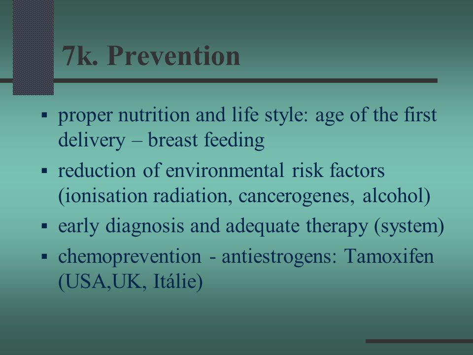 7k. Prevention proper nutrition and life style: age of the first delivery – breast feeding.