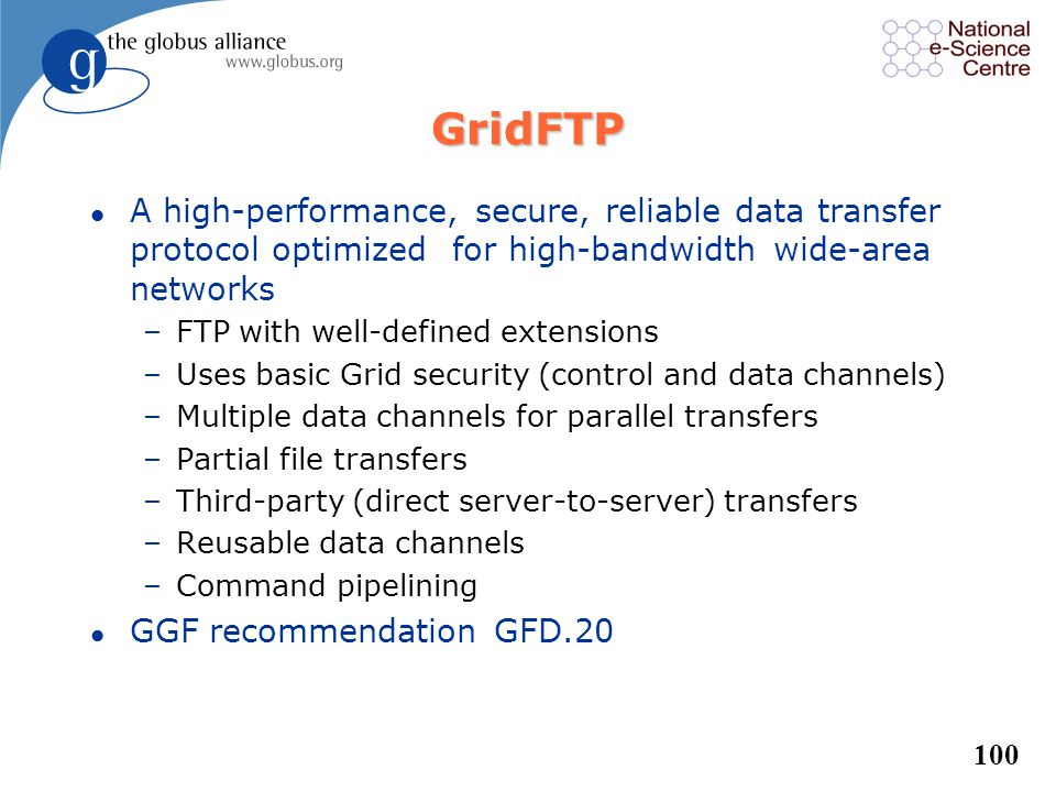 GridFTP A high-performance, secure, reliable data transfer protocol optimized for high-bandwidth wide-area networks.