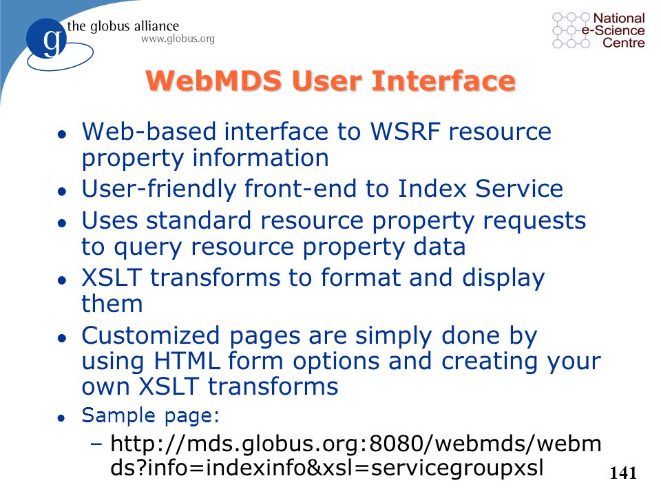 WebMDS User Interface Web-based interface to WSRF resource property information. User-friendly front-end to Index Service.
