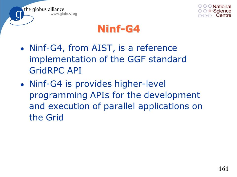 Ninf-G4 Ninf-G4, from AIST, is a reference implementation of the GGF standard GridRPC API.
