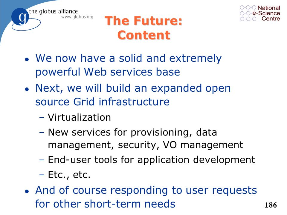 The Future: Content We now have a solid and extremely powerful Web services base. Next, we will build an expanded open source Grid infrastructure.