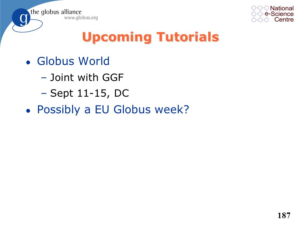 Upcoming Tutorials Globus World Possibly a EU Globus week