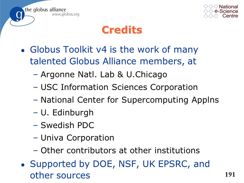 Credits Globus Toolkit v4 is the work of many talented Globus Alliance members, at. Argonne Natl. Lab & U.Chicago.