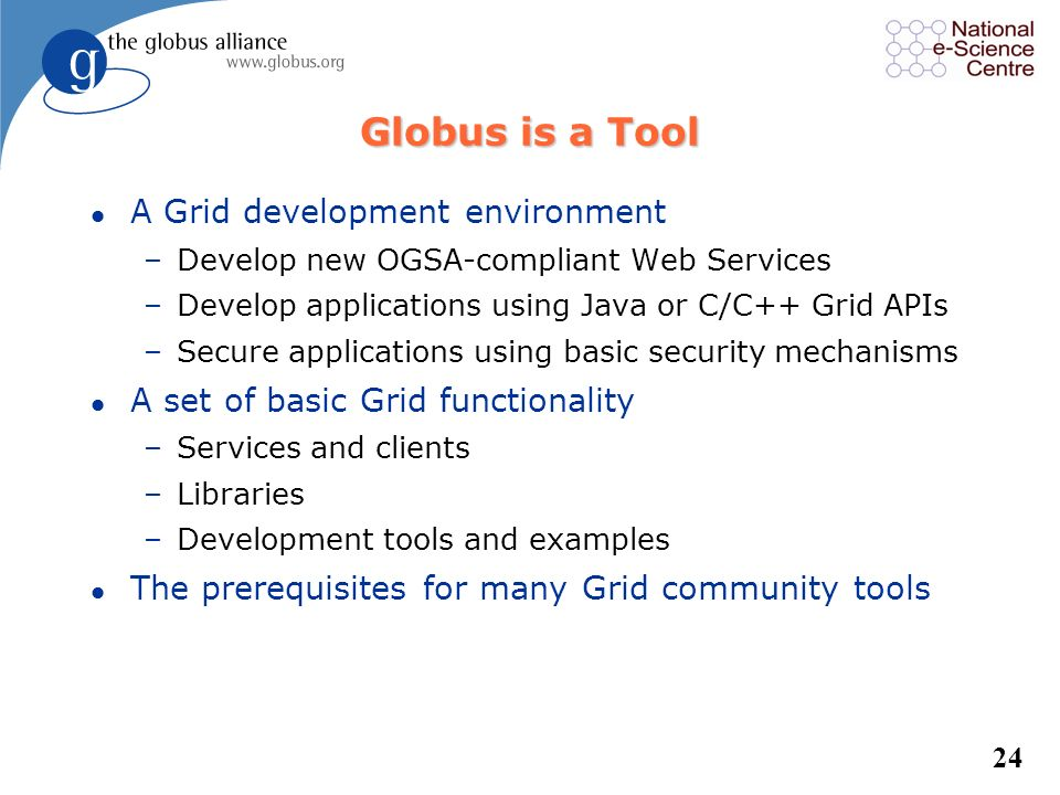 Globus is a Tool A Grid development environment