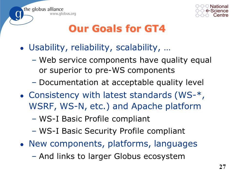 Our Goals for GT4 Usability, reliability, scalability, …