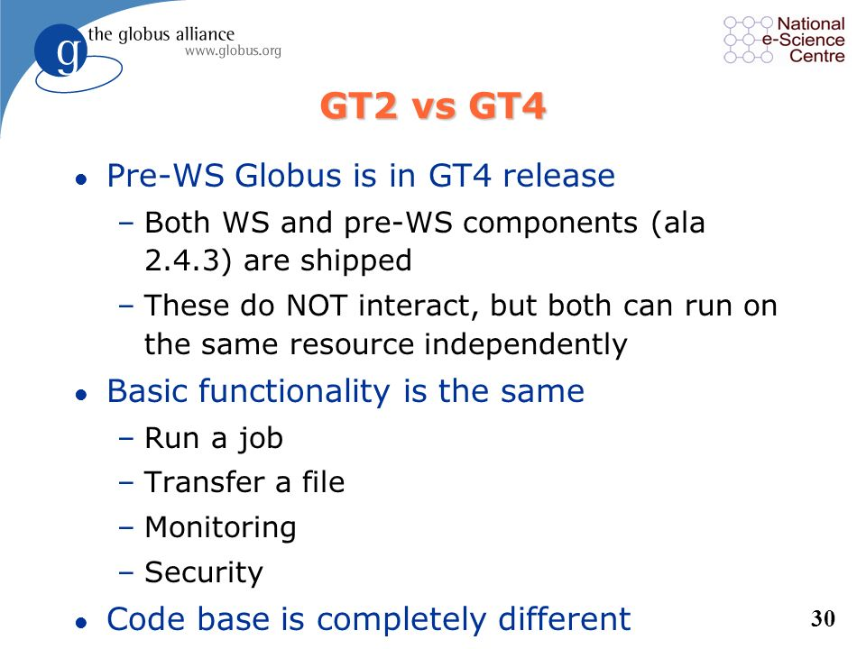 GT2 vs GT4 Pre-WS Globus is in GT4 release
