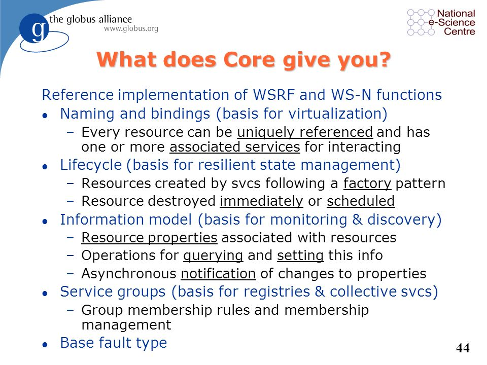 What does Core give you Reference implementation of WSRF and WS-N functions. Naming and bindings (basis for virtualization)