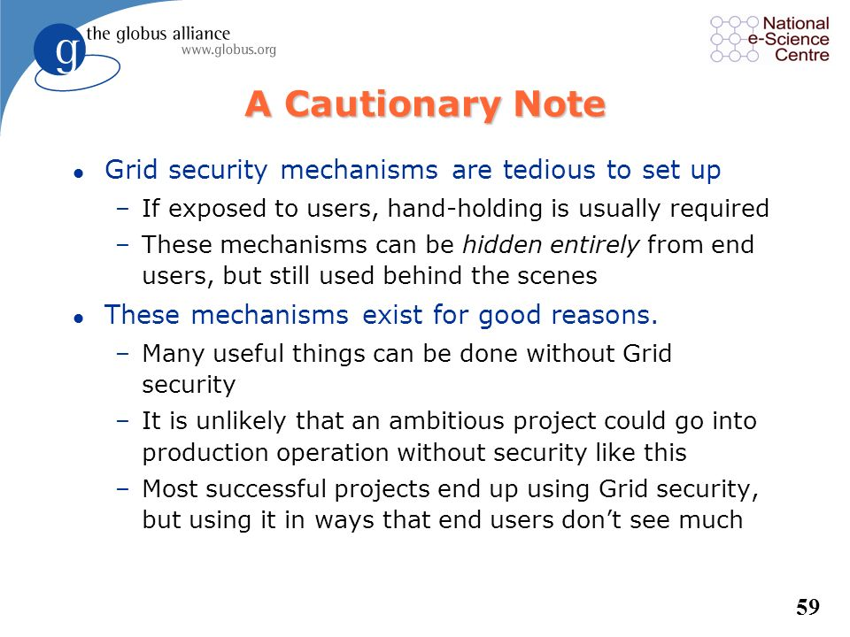 A Cautionary Note Grid security mechanisms are tedious to set up