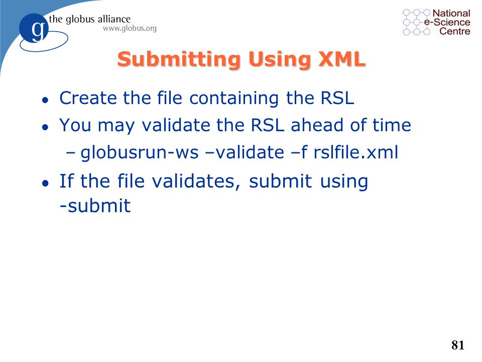 Submitting Using XML If the file validates, submit using -submit