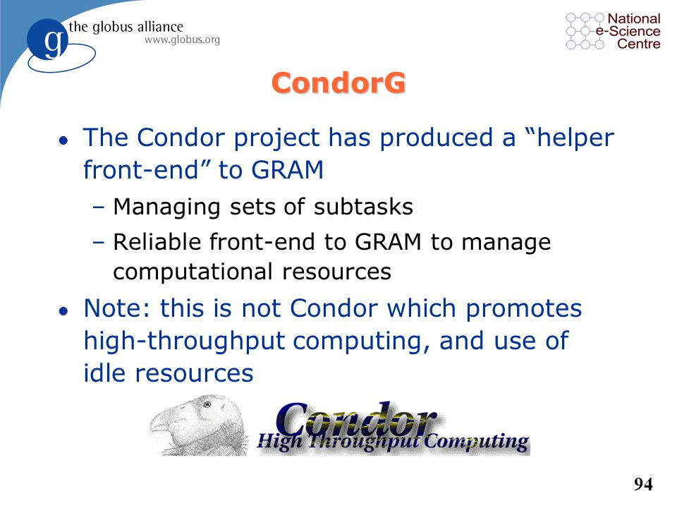 CondorG The Condor project has produced a helper front-end to GRAM