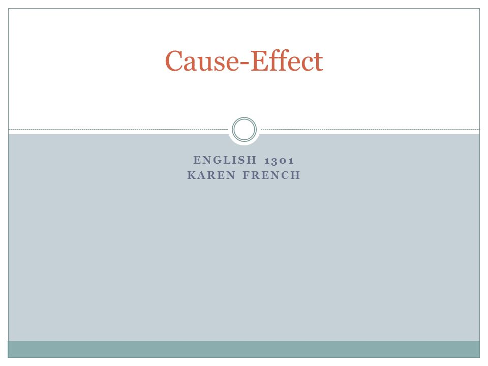 Cause Effect English 1301 Karen French Ppt Video Online