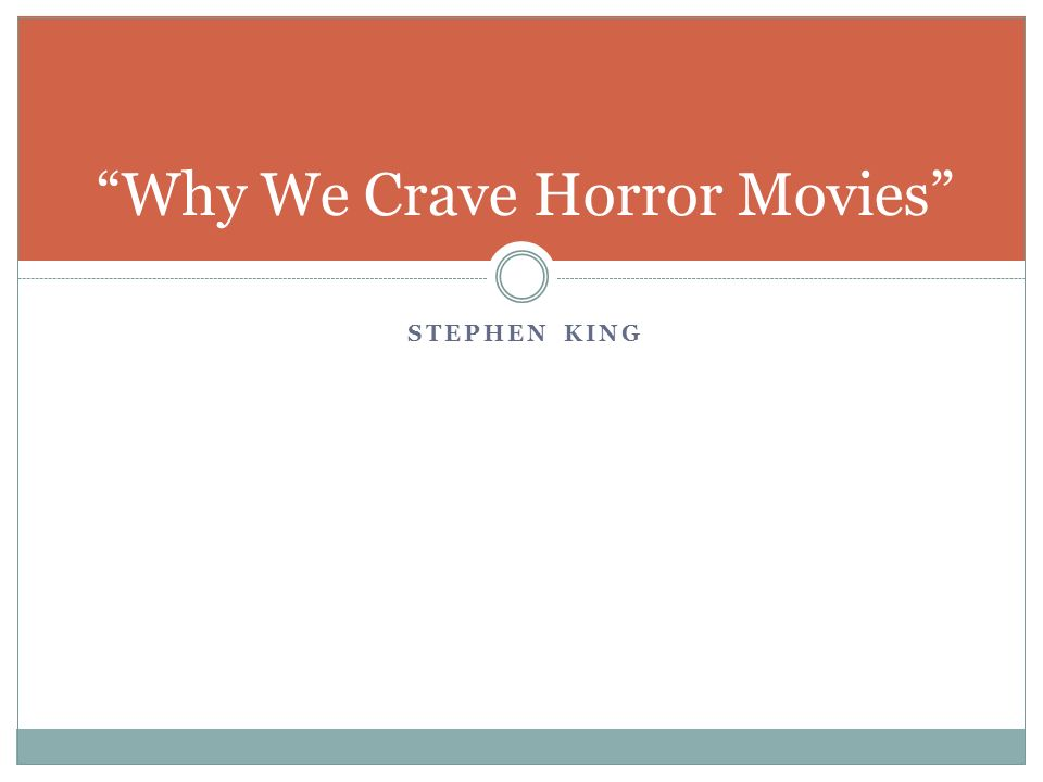 cause and effect essay on why we crave horror movies No texts cause and effect in-class essay preparatory homework stephen king, why we crave horror movies essay assignment: reality tv shows have become a recent phenomenon in popular culture explain why this has occurred.