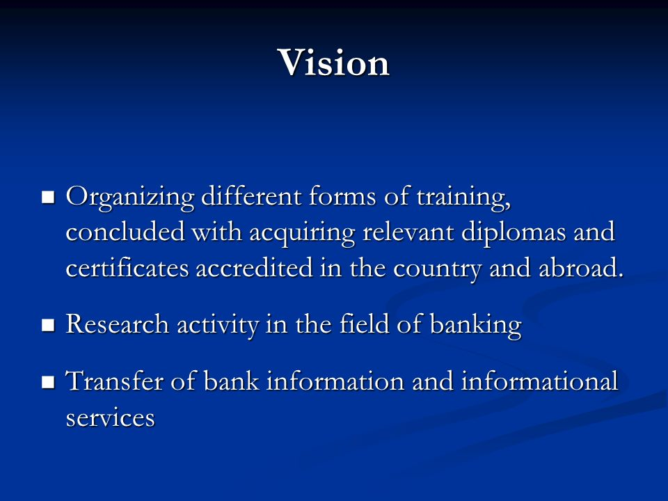 Vision Organizing different forms of training, concluded with acquiring relevant diplomas and certificates accredited in the country and abroad.
