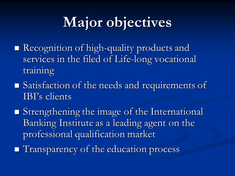 Major objectives Recognition of high-quality products and services in the filed of Life-long vocational training.