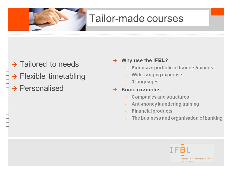 Tailor-made courses Tailored to needs Flexible timetabling
