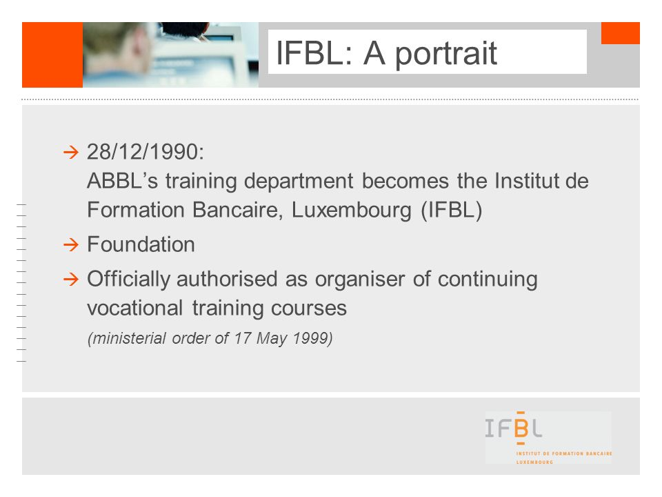 IFBL: A portrait 28/12/1990: ABBL's training department becomes the Institut de Formation Bancaire, Luxembourg (IFBL)