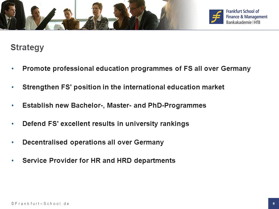 Strategy Promote professional education programmes of FS all over Germany. Strengthen FS position in the international education market.