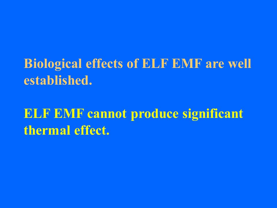 Biological effects of ELF EMF are well established.
