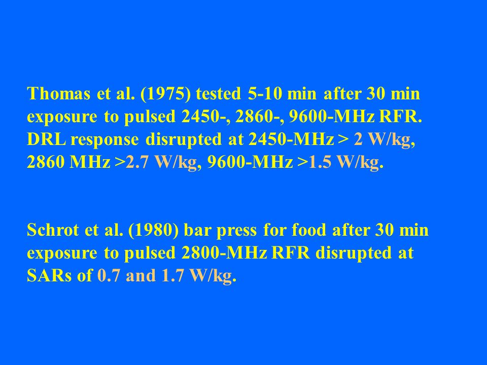 Thomas et al. (1975) tested 5-10 min after 30 min exposure to pulsed 2450-, 2860-, 9600-MHz RFR. DRL response disrupted at 2450-MHz > 2 W/kg, 2860 MHz >2.7 W/kg, 9600-MHz >1.5 W/kg.