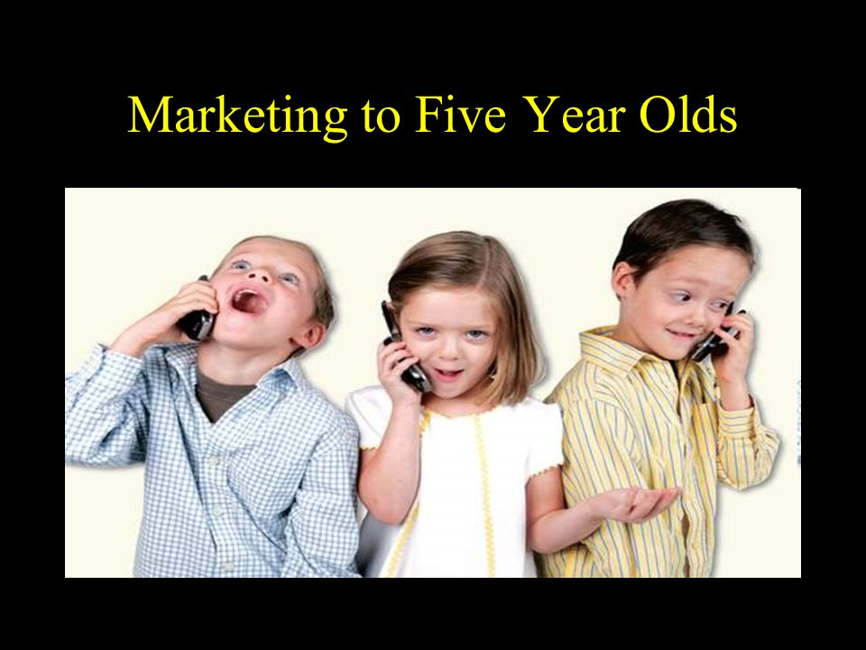 Marketing to Five Year Olds