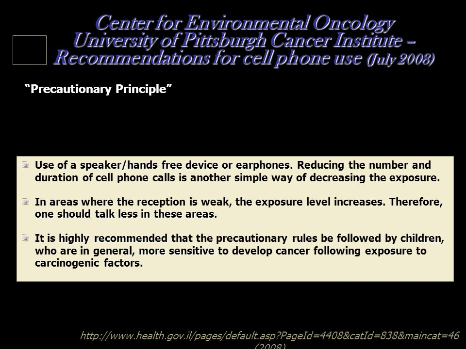 Center for Environmental Oncology University of Pittsburgh Cancer Institute – Recommendations for cell phone use (July 2008)