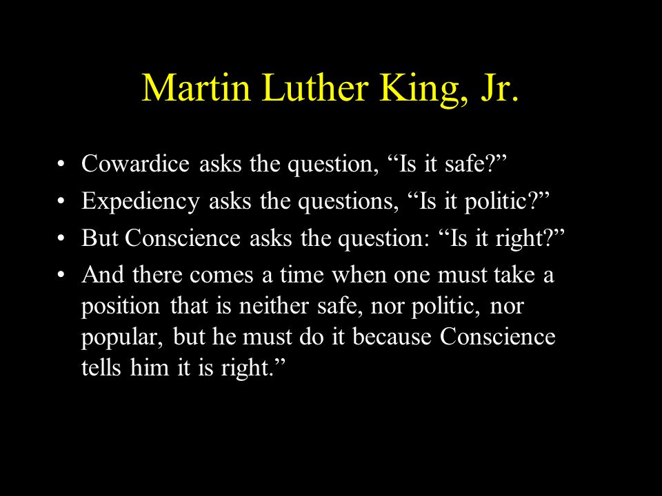 Martin Luther King, Jr. Cowardice asks the question, Is it safe