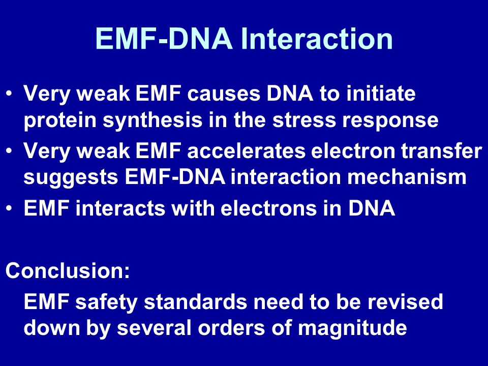 EMF-DNA Interaction Very weak EMF causes DNA to initiate protein synthesis in the stress response.
