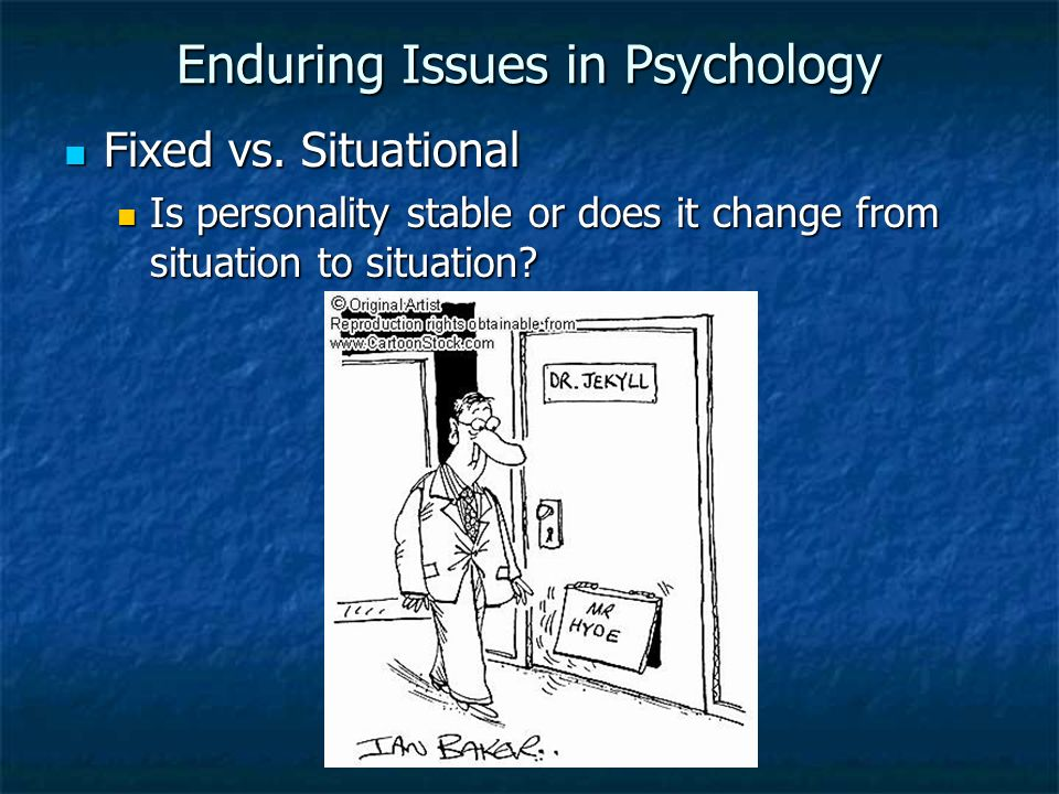 enduring issues psychology Enduring issues – all psychologists share a common interest in five enduring issues that override their areas of specialization and that positive psychology.