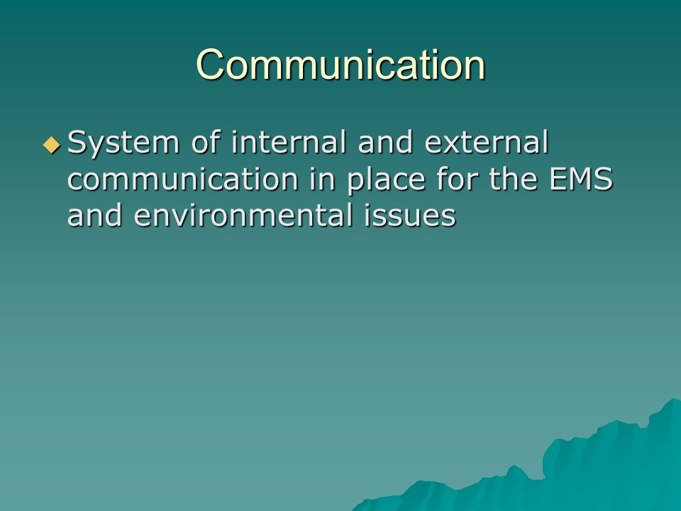 Communication System of internal and external communication in place for the EMS and environmental issues.