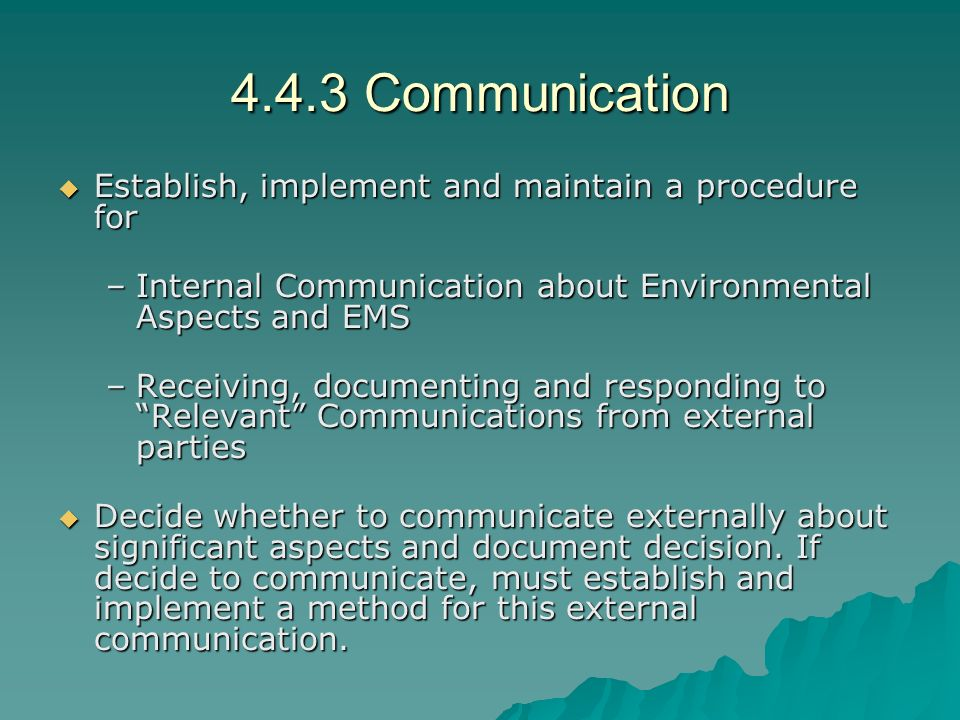 4.4.3 Communication Establish, implement and maintain a procedure for