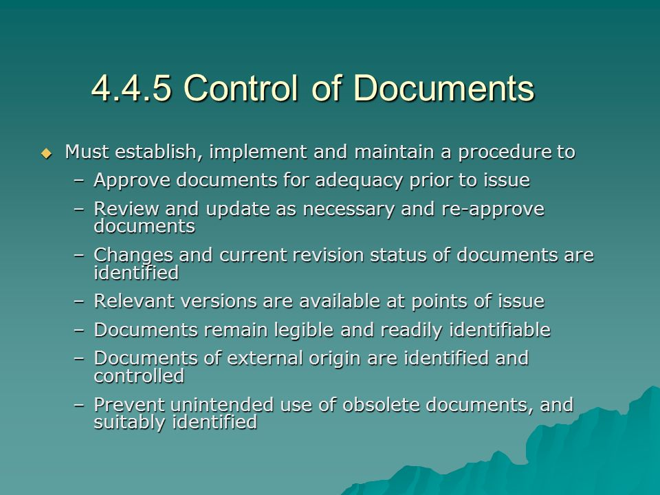 4.4.5 Control of Documents Must establish, implement and maintain a procedure to. Approve documents for adequacy prior to issue.
