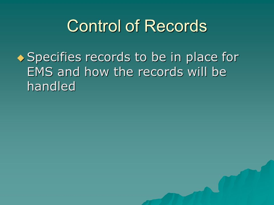 Control of Records Specifies records to be in place for EMS and how the records will be handled