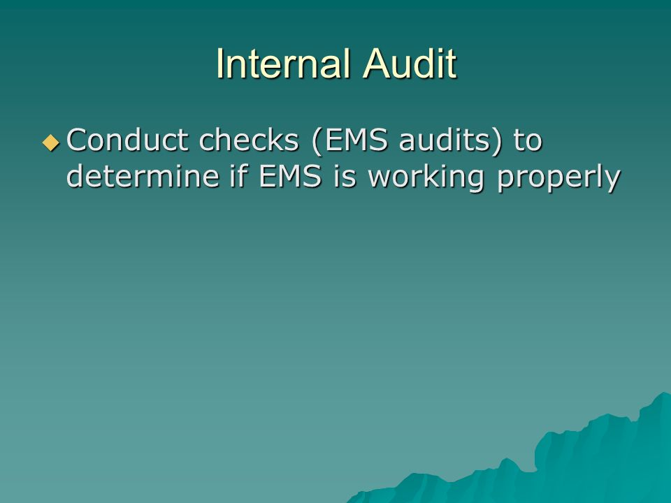 Internal Audit Conduct checks (EMS audits) to determine if EMS is working properly