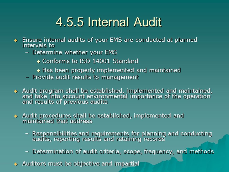4.5.5 Internal Audit Ensure internal audits of your EMS are conducted at planned intervals to. Determine whether your EMS.