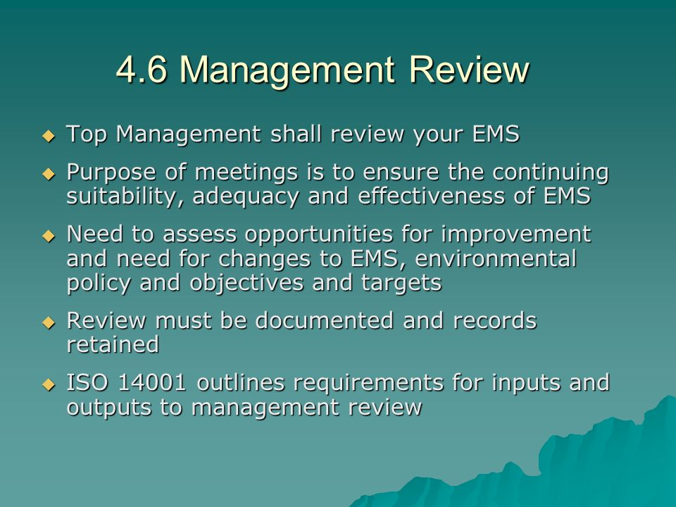 4.6 Management Review Top Management shall review your EMS